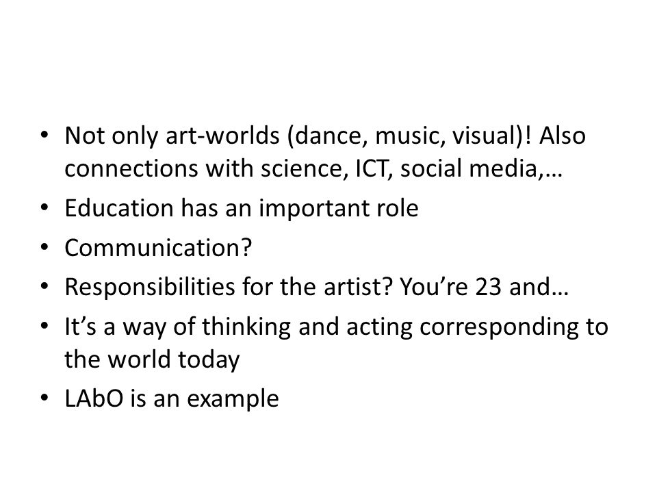• Not only art-worlds (dance, music, visual).