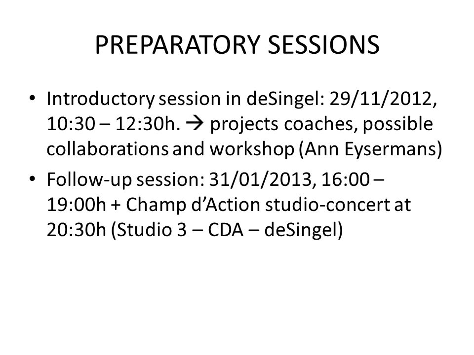PREPARATORY SESSIONS • Introductory session in deSingel: 29/11/2012, 10:30 – 12:30h.
