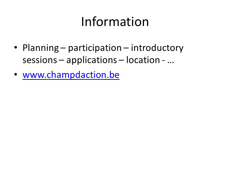 • Planning – participation – introductory sessions – applications – location - … • www.champdaction.be www.champdaction.be