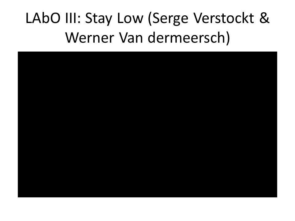 LAbO III: Stay Low (Serge Verstockt & Werner Van dermeersch)