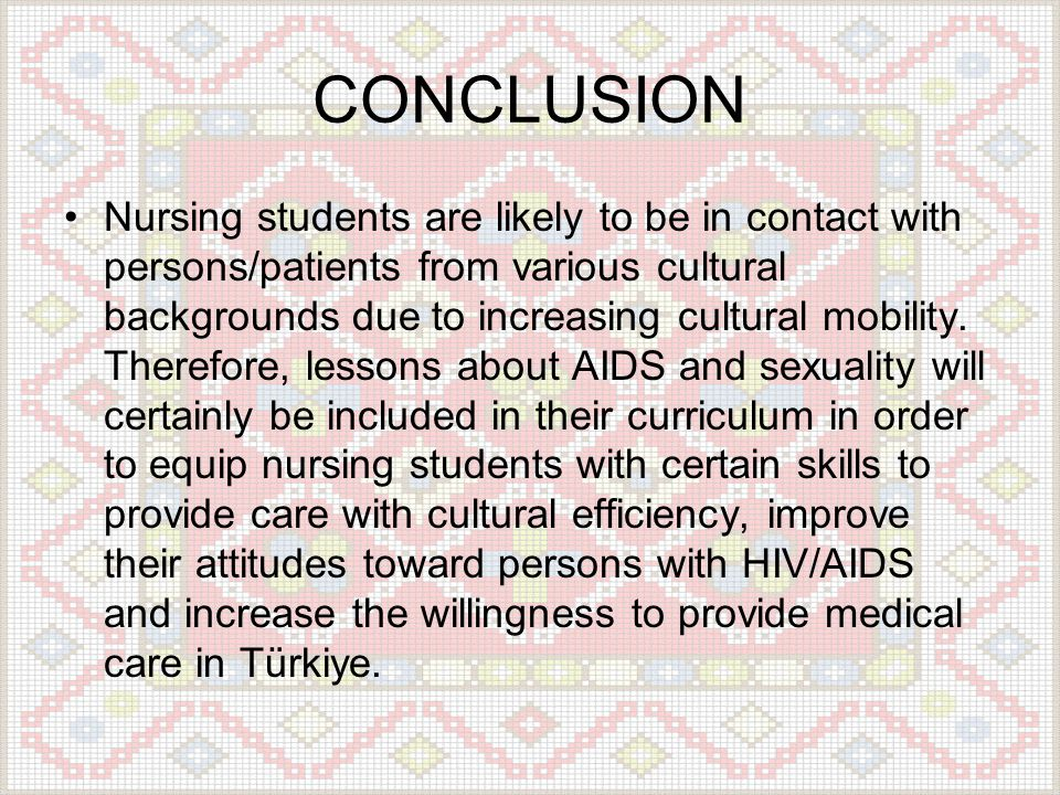 CONCLUSION •Nursing students are likely to be in contact with persons/patients from various cultural backgrounds due to increasing cultural mobility.