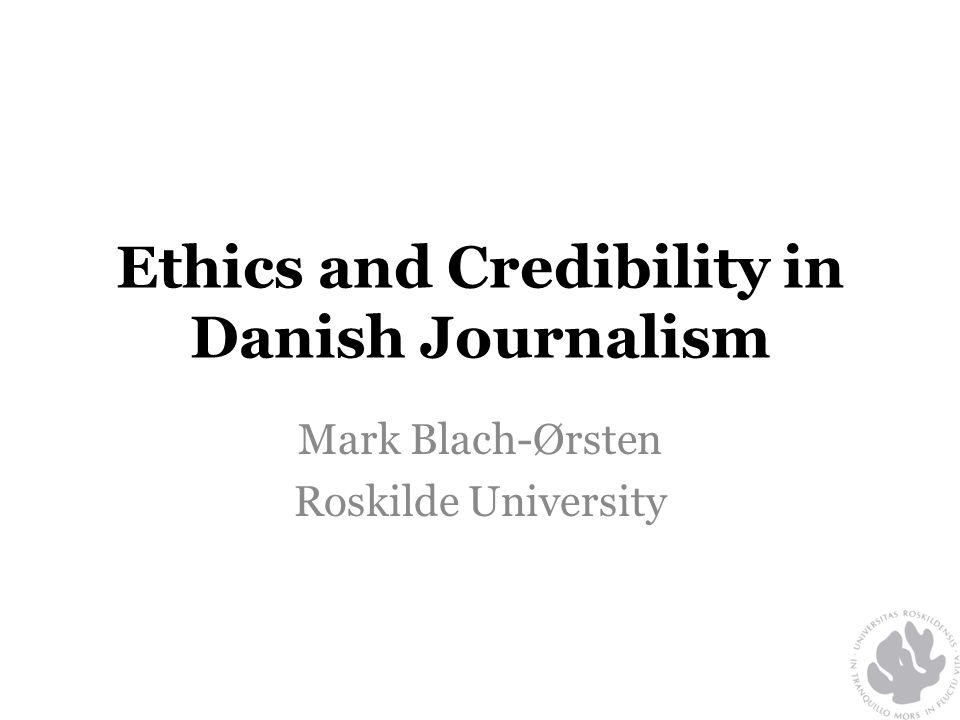 Ethics and Credibility in Danish Journalism Mark Blach-Ørsten Roskilde University