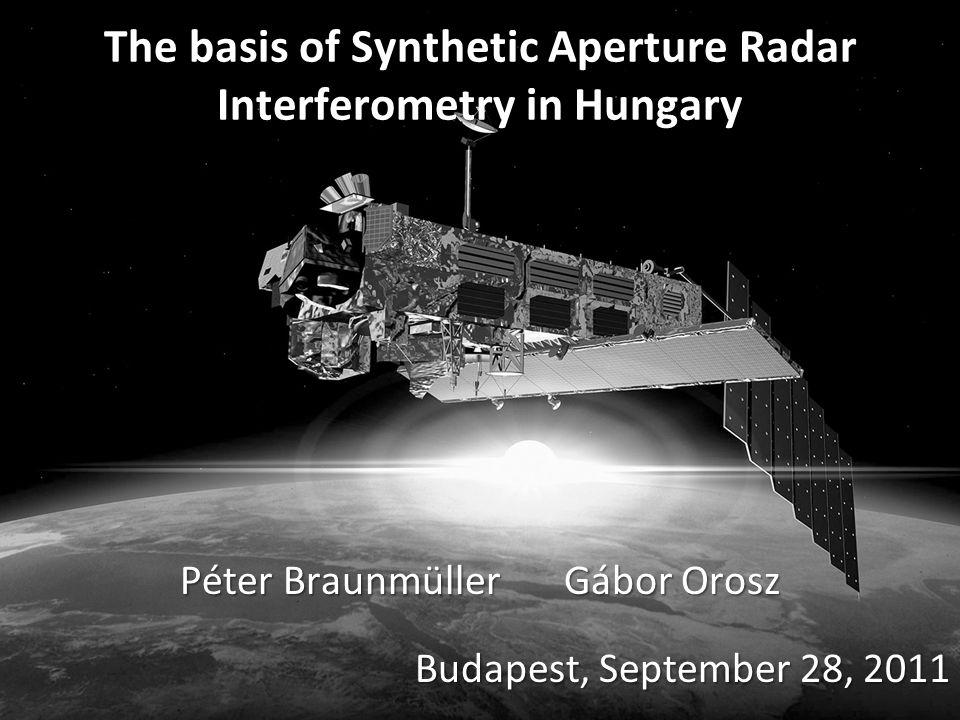 The basis of Synthetic Aperture Radar Interferometry in Hungary Péter BraunmüllerGábor Orosz Budapest, September 28, 2011