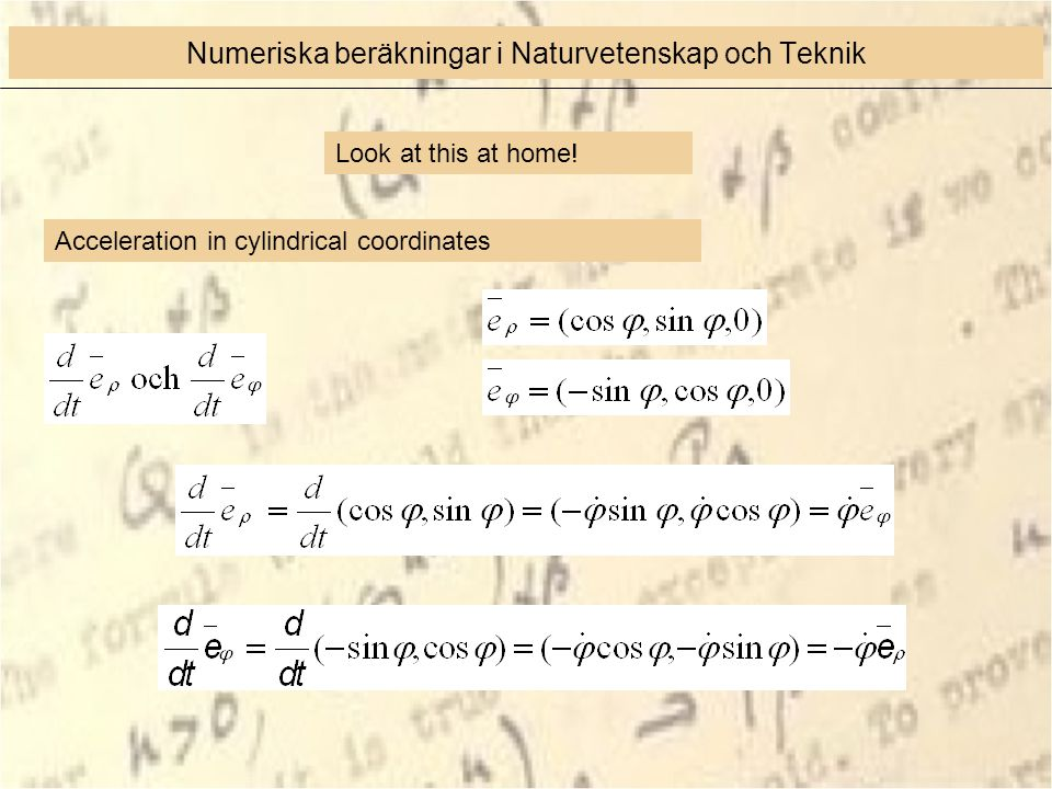 Numeriska beräkningar i Naturvetenskap och Teknik Acceleration in cylindrical coordinates Look at this at home!