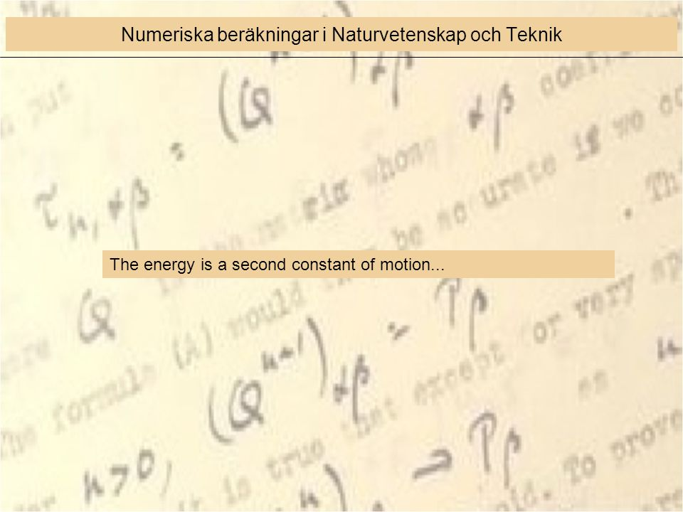 The energy is a second constant of motion... Numeriska beräkningar i Naturvetenskap och Teknik