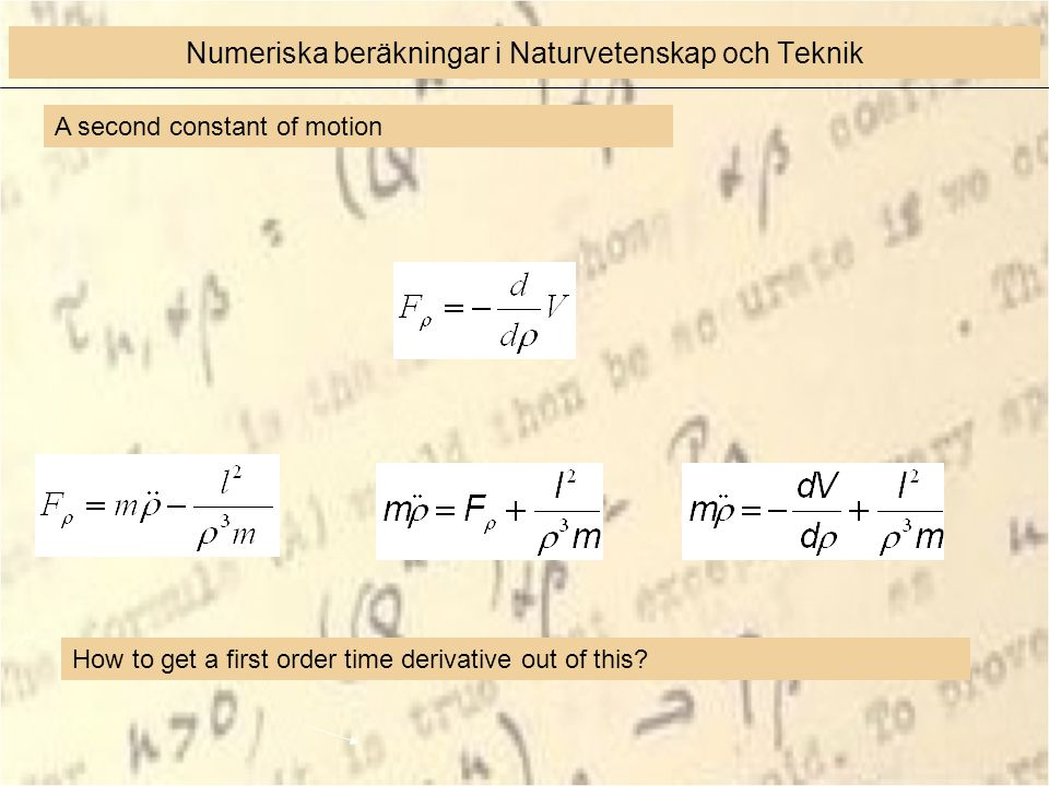 A second constant of motion Numeriska beräkningar i Naturvetenskap och Teknik How to get a first order time derivative out of this