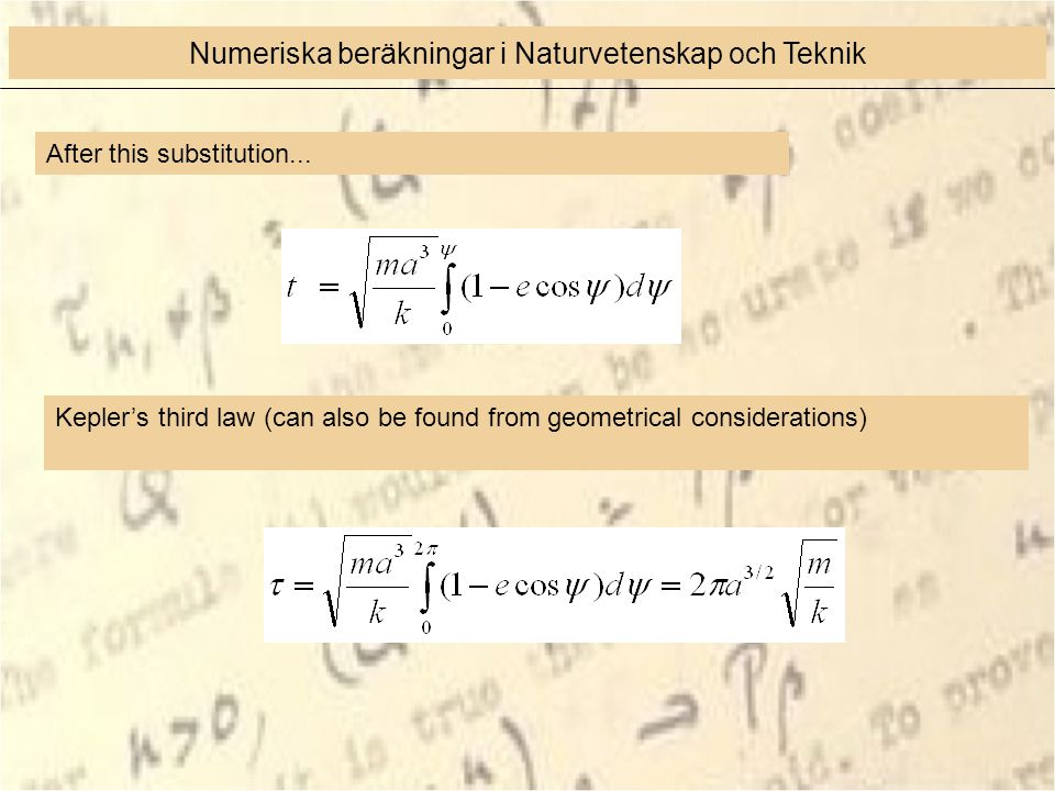 After this substitution... Kepler's third law (can also be found from geometrical considerations) Numeriska beräkningar i Naturvetenskap och Teknik