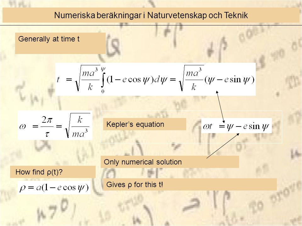 Kepler's equation How find ρ(t)? Only numerical solution Gives ρ for this t! Generally at time t Numeriska beräkningar i Naturvetenskap och Teknik