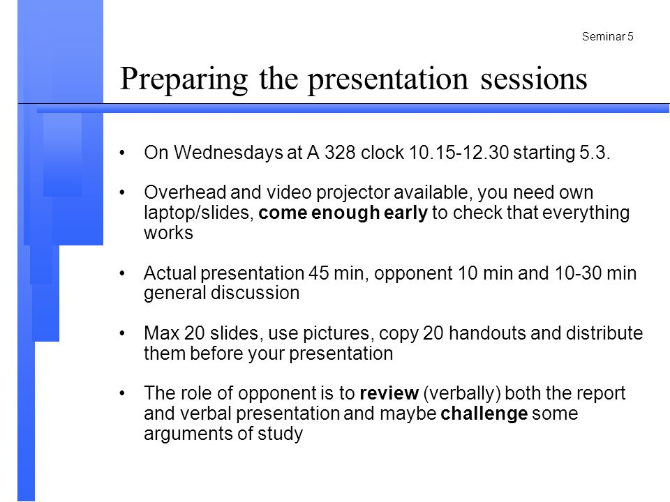 Seminar 5 Preparing the presentation sessions •On Wednesdays at A 328 clock 10.15-12.30 starting 5.3.