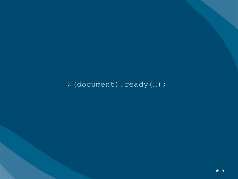 $(document).ready(…); ★ 19
