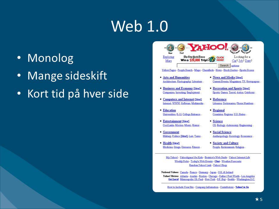 Web 1.0 • Monolog • Mange sideskift • Kort tid på hver side ★ 5