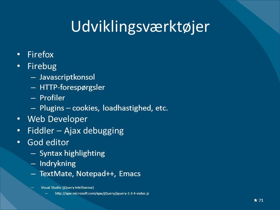 Udviklingsværktøjer • Firefox • Firebug – Javascriptkonsol – HTTP-forespørgsler – Profiler – Plugins – cookies, loadhastighed, etc. • Web Developer •
