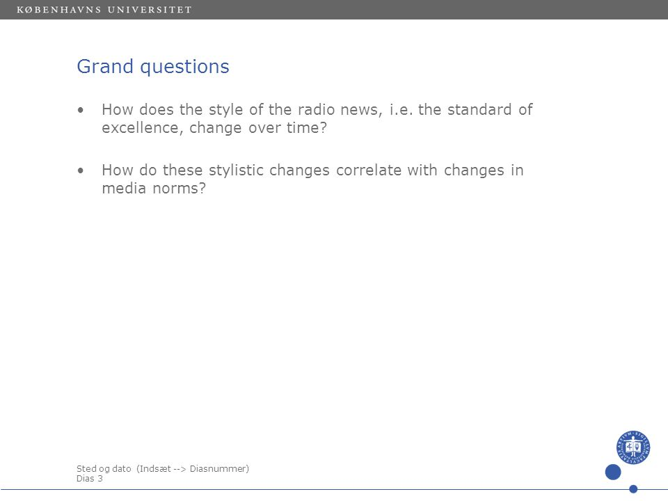 Sted og dato (Indsæt --> Diasnummer) Dias 3 Grand questions •How does the style of the radio news, i.e.