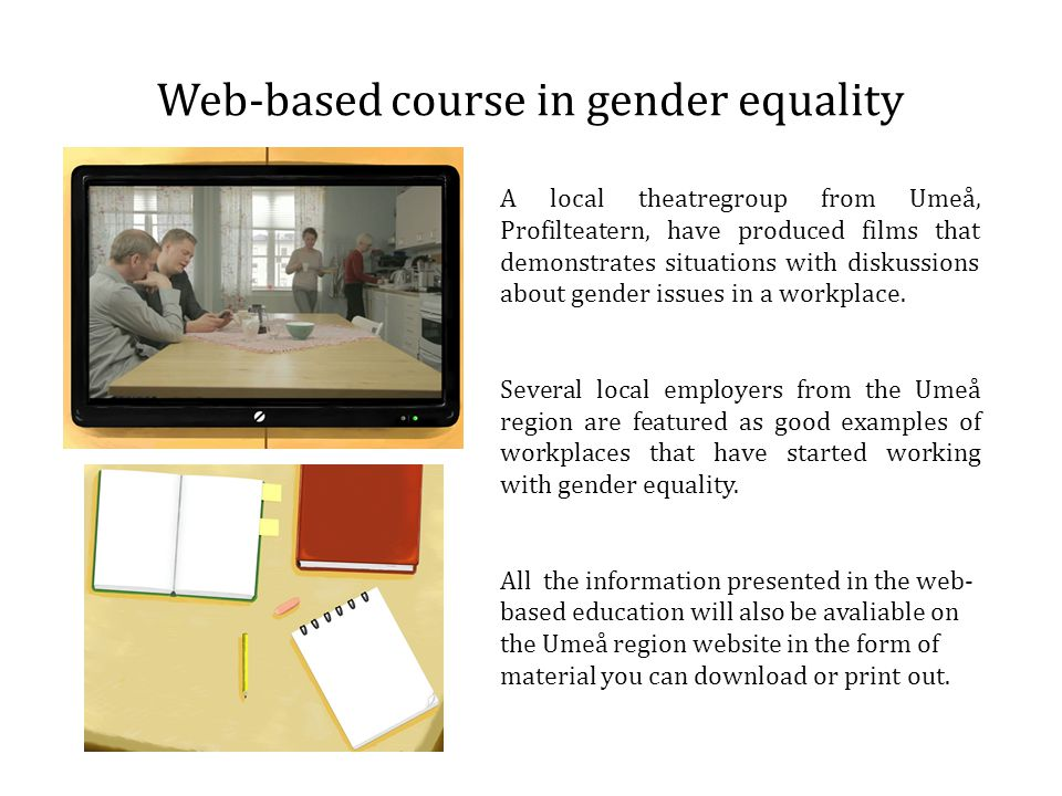 Web-based course in gender equality A local theatregroup from Umeå, Profilteatern, have produced films that demonstrates situations with diskussions a