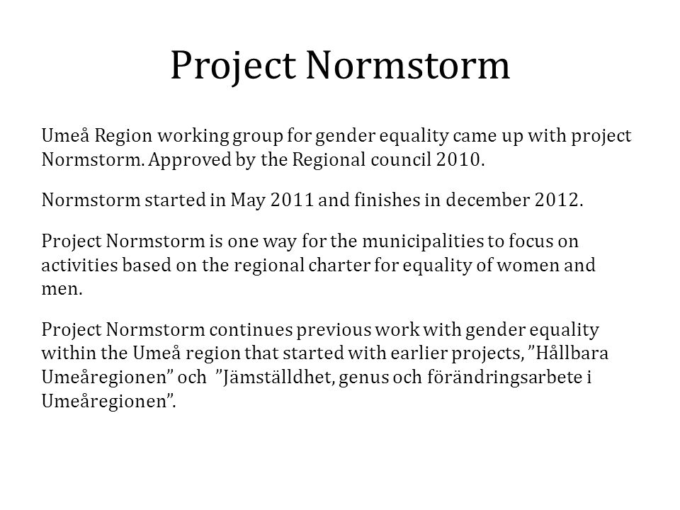 Project Normstorm Umeå Region working group for gender equality came up with project Normstorm. Approved by the Regional council 2010. Normstorm start