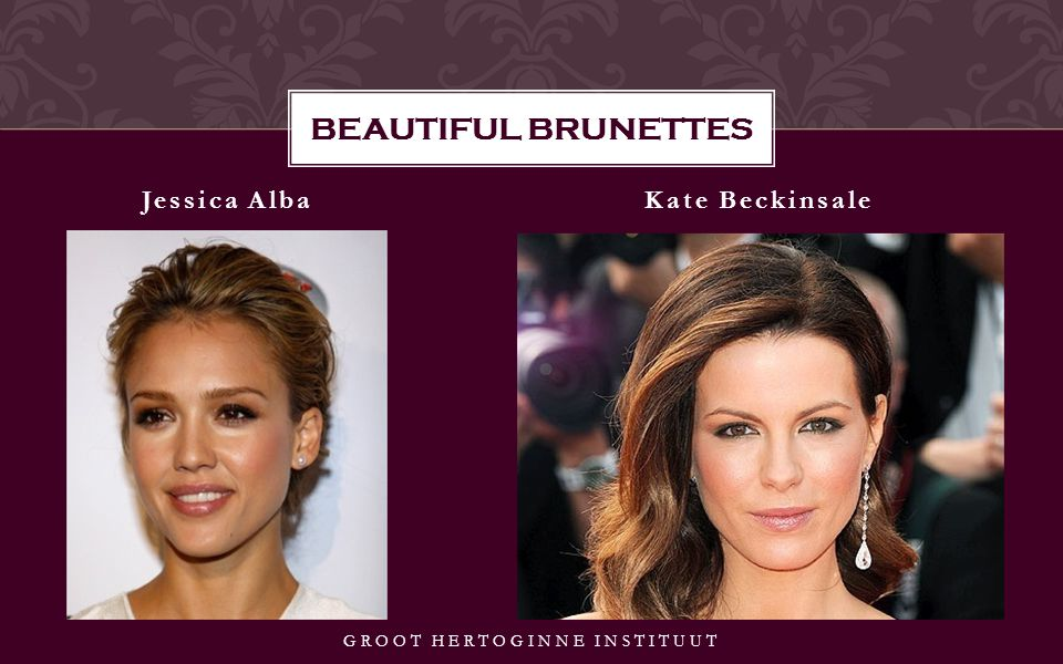 Jessica AlbaKate Beckinsale GROOT HERTOGINNE INSTITUUT BEAUTIFUL BRUNETTES