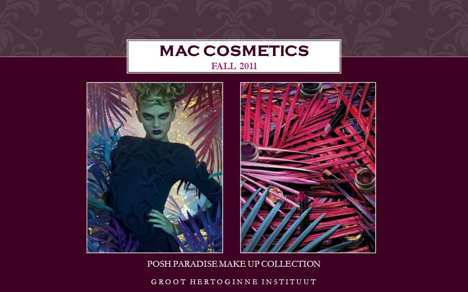 POSH PARADISE MAKE UP COLLECTION MAC COSMETICS FALL 2011 GROOT HERTOGINNE INSTITUUT