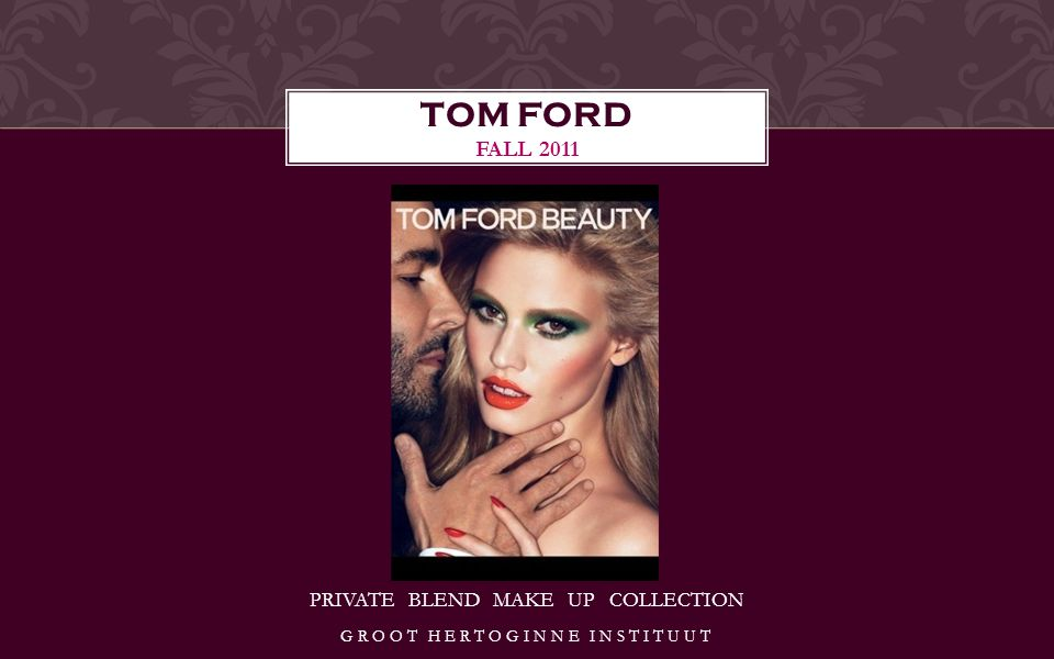 PRIVATE BLEND MAKE UP COLLECTION TOM FORD FALL 2011 GROOT HERTOGINNE INSTITUUT