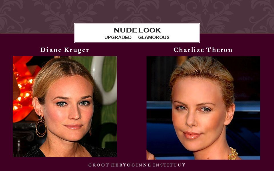 Diane KrugerCharlize Theron NUDE LOOK UPGRADED GLAMOROUS GROOT HERTOGINNE INSTITUUT