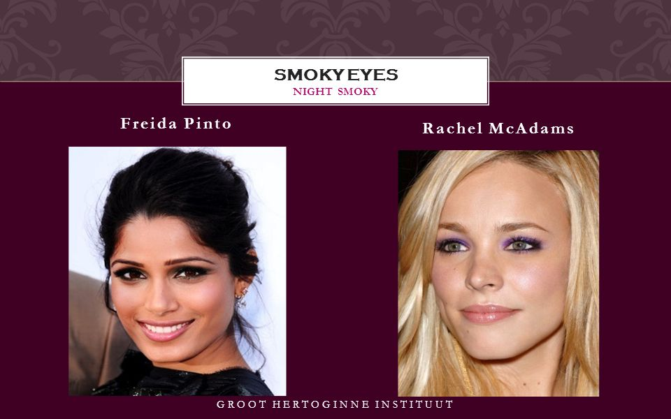 Freida Pinto Rachel McAdams SMOKY EYES NIGHT SMOKY GROOT HERTOGINNE INSTITUUT