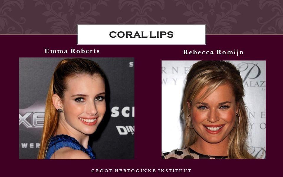 Emma Roberts Rebecca Romijn CORAL LIPS GROOT HERTOGINNE INSTITUUT