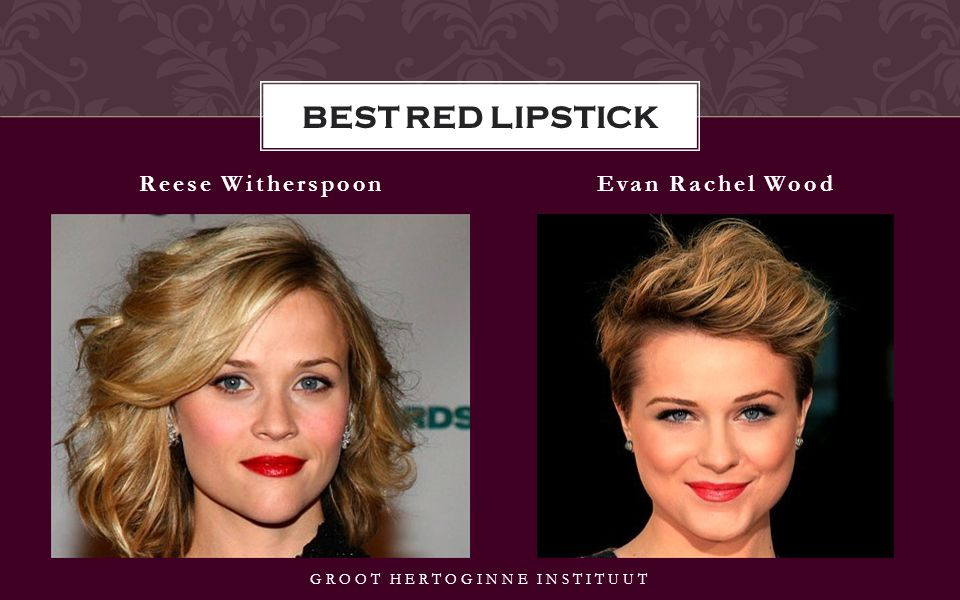 Reese WitherspoonEvan Rachel Wood GROOT HERTOGINNE INSTITUUT BEST RED LIPSTICK
