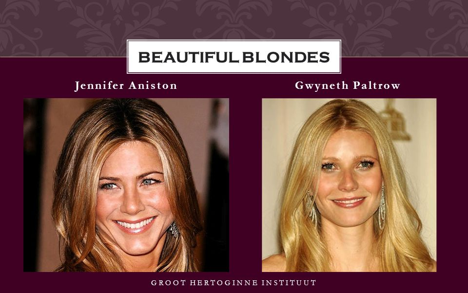 Jennifer AnistonGwyneth Paltrow GROOT HERTOGINNE INSTITUUT BEAUTIFUL BLONDES
