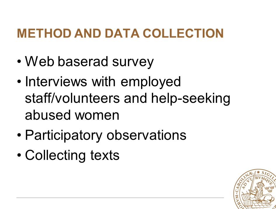 METHOD AND DATA COLLECTION •Web baserad survey •Interviews with employed staff/volunteers and help-seeking abused women •Participatory observations •Collecting texts