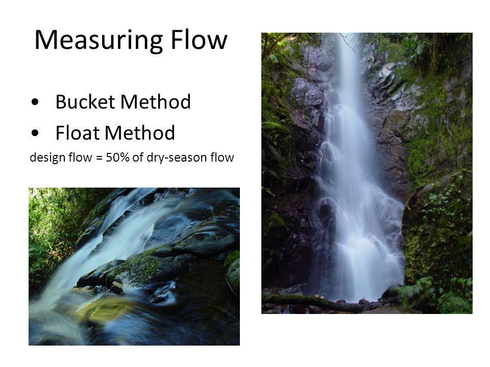 Measuring Flow • Bucket Method • Float Method design flow = 50% of dry-season flow