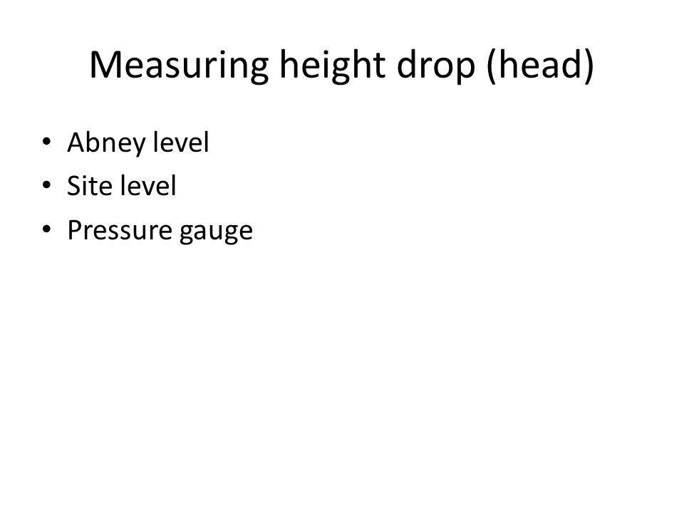 Measuring height drop (head) • Abney level • Site level • Pressure gauge