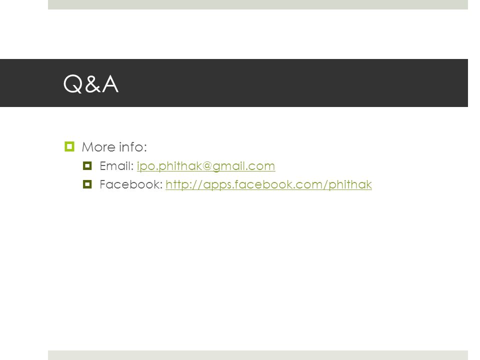 Q&A  More info:  Email: ipo.phithak@gmail.comipo.phithak@gmail.com  Facebook: http://apps.facebook.com/phithakhttp://apps.facebook.com/phithak