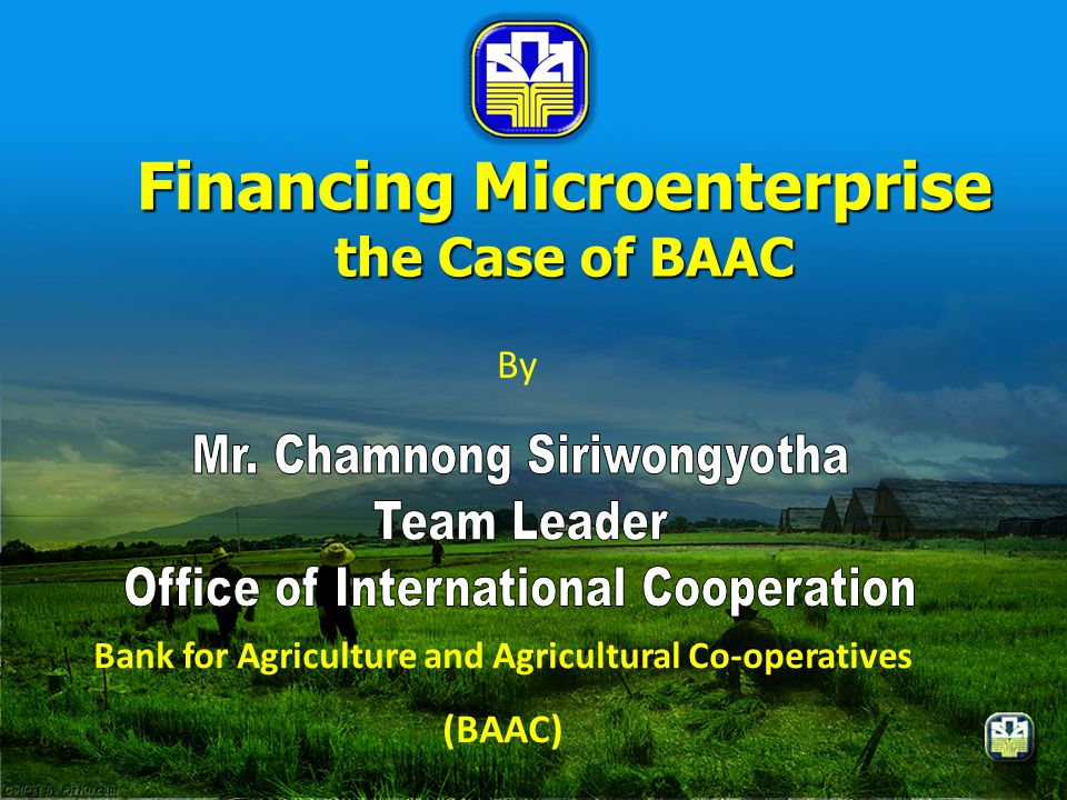 Bank for Agriculture and Agricultural Co-operatives (BAAC) Financing Microenterprise the Case of BAAC By