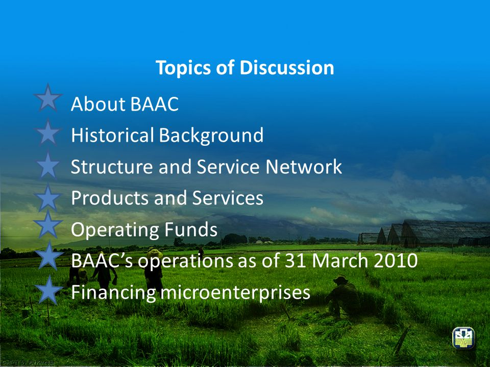 Topics of Discussion About BAAC Historical Background Structure and Service Network Products and Services Operating Funds BAAC's operations as of 31 M
