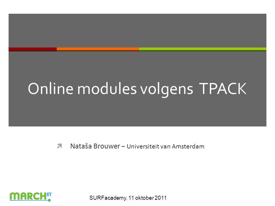 Online modules volgens TPACK  Nataša Brouwer – Universiteit van Amsterdam SURFacademy, 11 oktober 2011