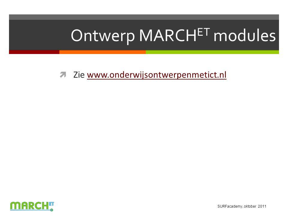Ontwerp MARCH ET modules  Zie www.onderwijsontwerpenmetict.nlwww.onderwijsontwerpenmetict.nl SURFacademy, oktober 2011