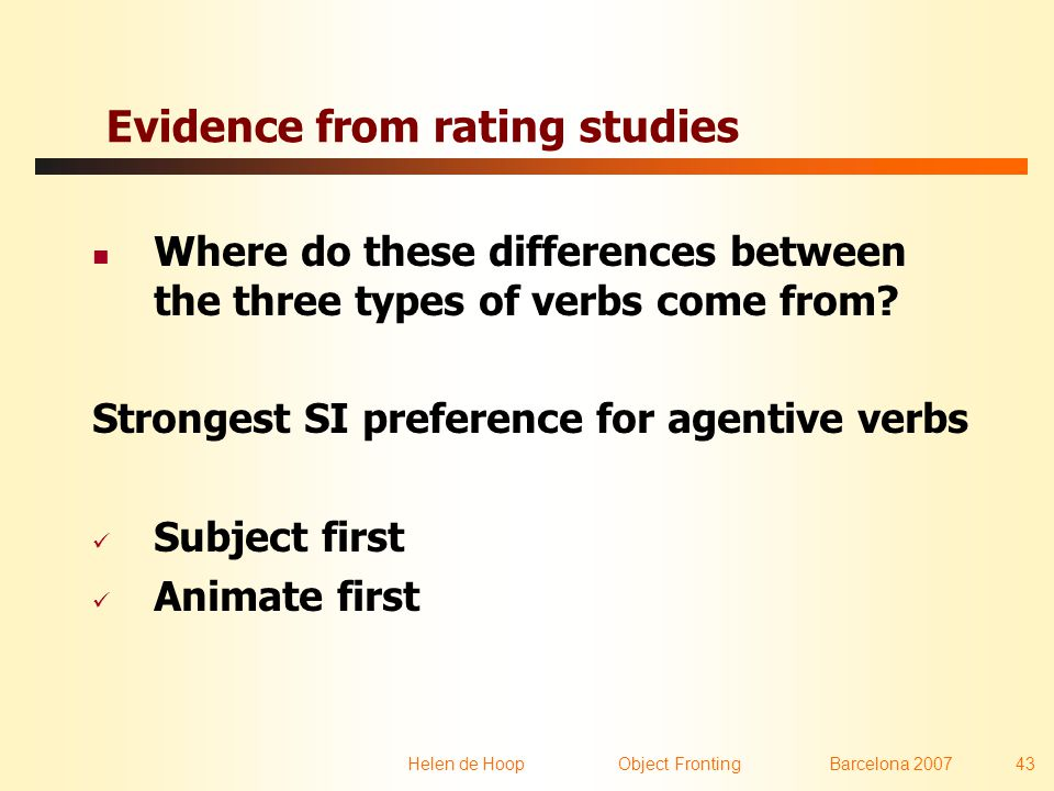 Helen de Hoop Object FrontingBarcelona 2007 43 Evidence from rating studies  Where do these differences between the three types of verbs come from.