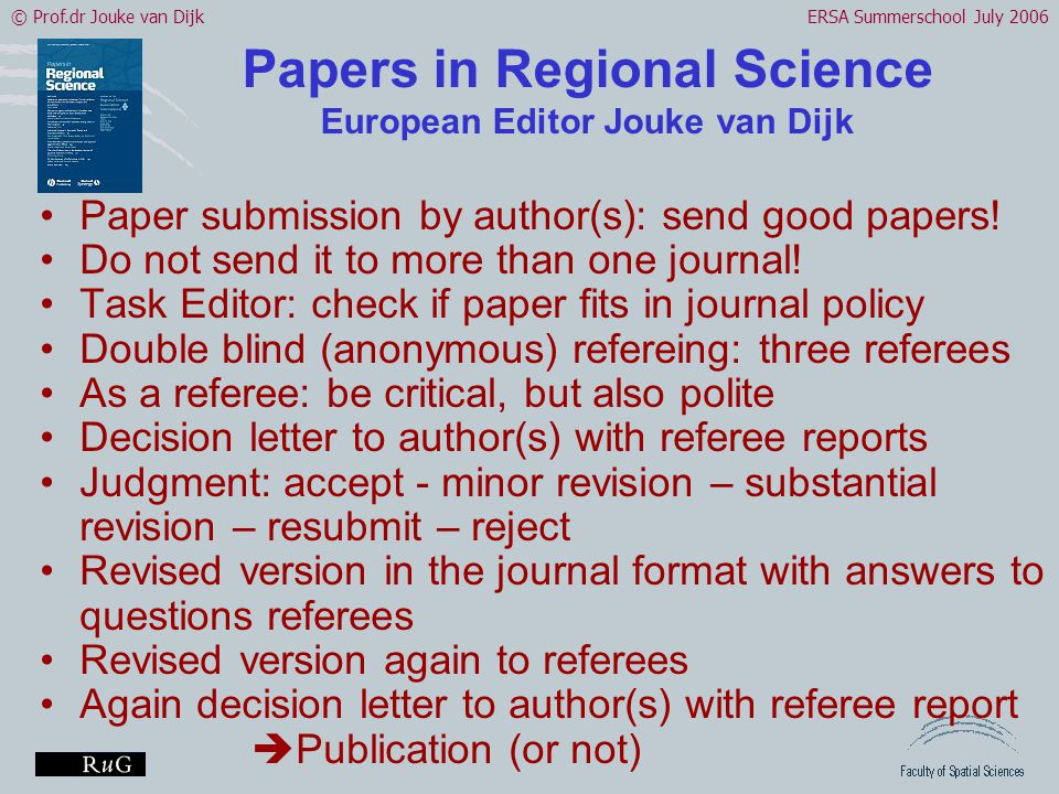 © Prof.dr Jouke van DijkERSA Summerschool July 2006 Papers in Regional Science European Editor Jouke van Dijk •Paper submission by author(s): send good papers.
