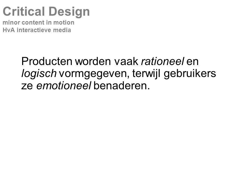 Producten worden vaak rationeel en logisch vormgegeven, terwijl gebruikers ze emotioneel benaderen.
