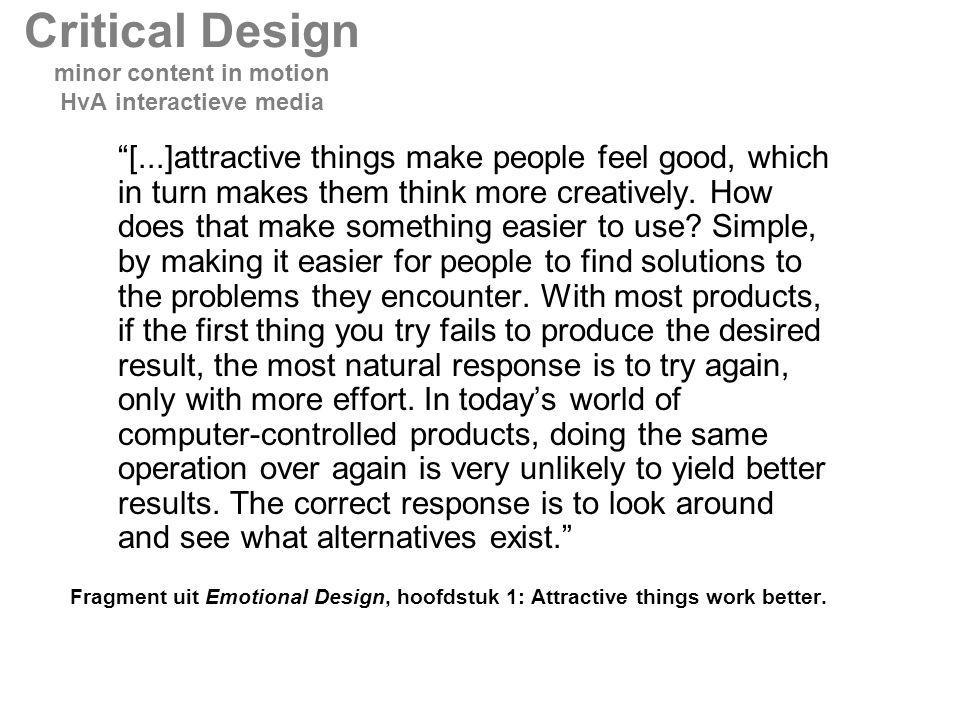 [...]attractive things make people feel good, which in turn makes them think more creatively.
