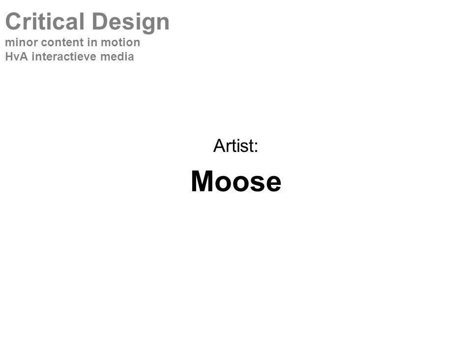 Artist: Moose Critical Design minor content in motion HvA interactieve media