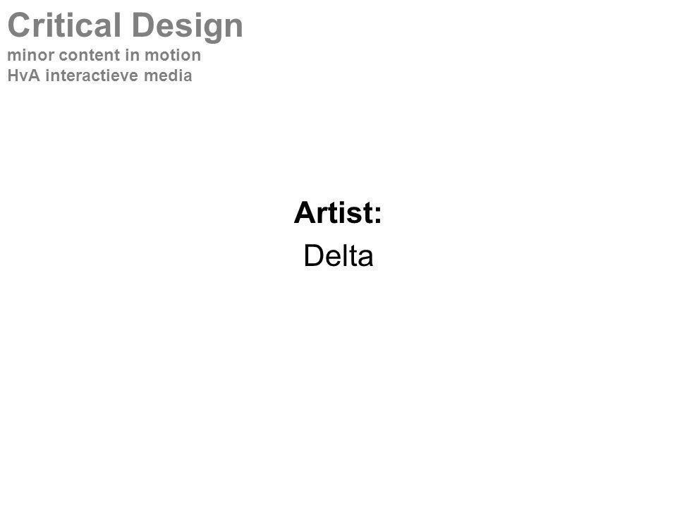 Artist: Delta Critical Design minor content in motion HvA interactieve media