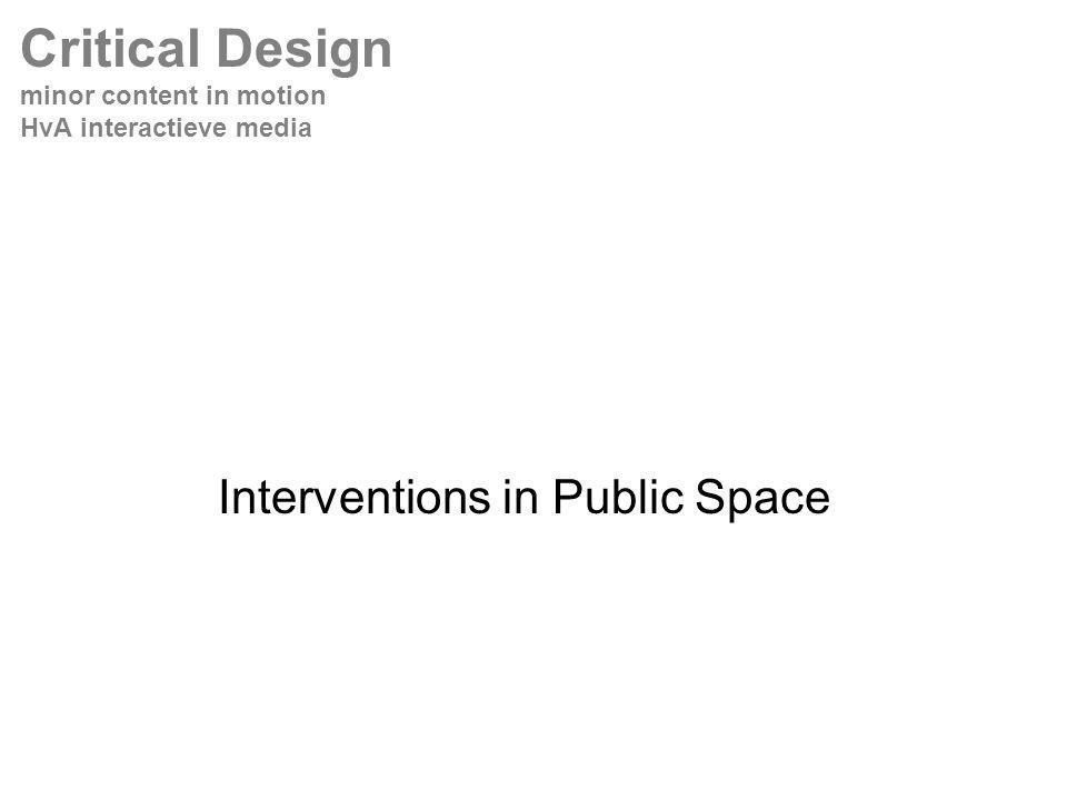 Interventions in Public Space Critical Design minor content in motion HvA interactieve media