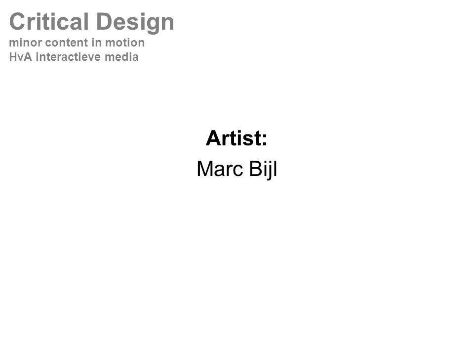 Artist: Marc Bijl Critical Design minor content in motion HvA interactieve media
