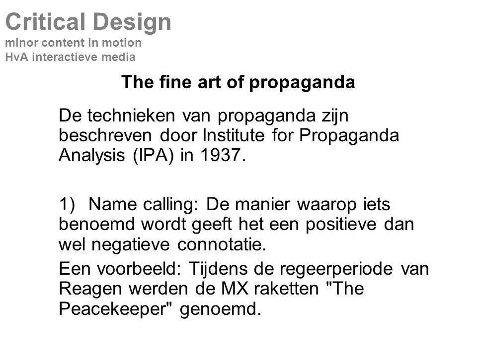 The fine art of propaganda De technieken van propaganda zijn beschreven door Institute for Propaganda Analysis (IPA) in 1937.