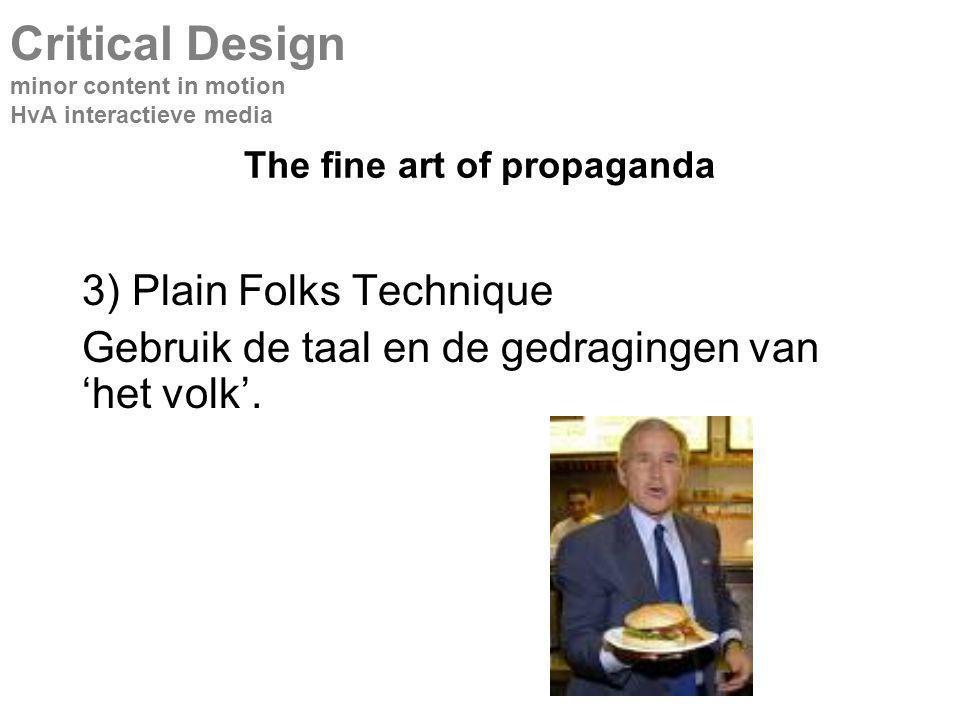 The fine art of propaganda 3) Plain Folks Technique Gebruik de taal en de gedragingen van 'het volk'.