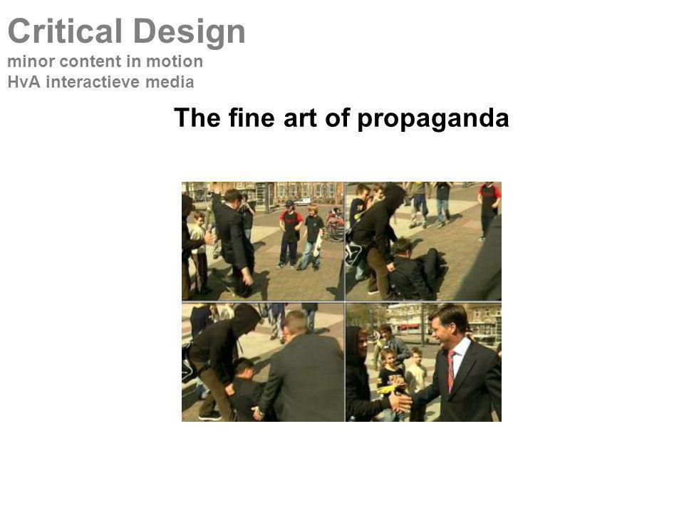 The fine art of propaganda Critical Design minor content in motion HvA interactieve media