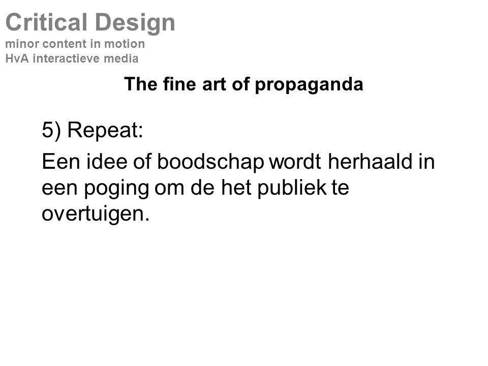 The fine art of propaganda 5) Repeat: Een idee of boodschap wordt herhaald in een poging om de het publiek te overtuigen.