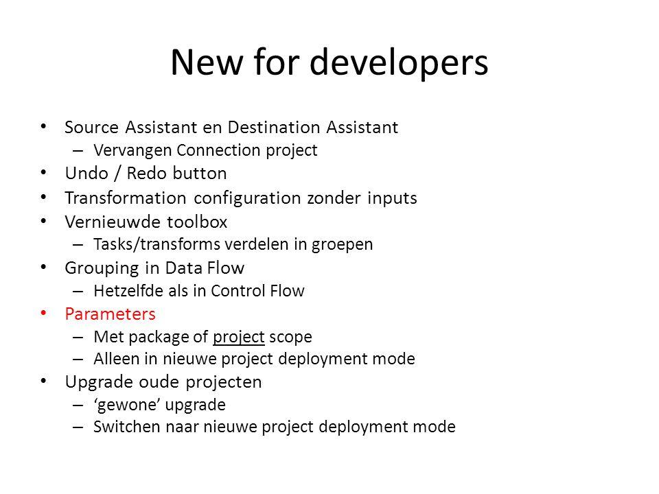 New for developers • Source Assistant en Destination Assistant – Vervangen Connection project • Undo / Redo button • Transformation configuration zond