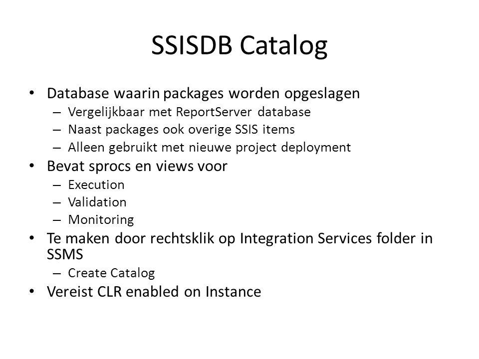 SSISDB Catalog • Database waarin packages worden opgeslagen – Vergelijkbaar met ReportServer database – Naast packages ook overige SSIS items – Alleen