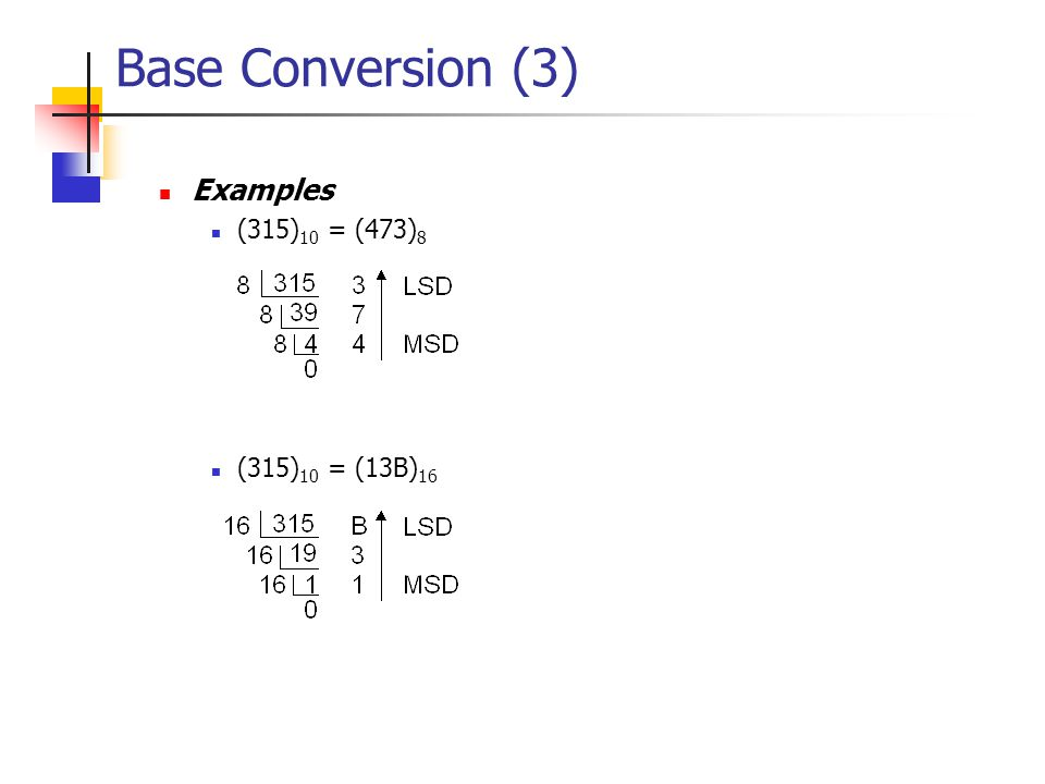 Base Conversion (2)  Radix Divide Method  Used to convert the integer in base A to the equivalent base B integer.
